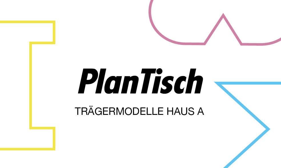 PlanTisch: Trägermodelle Haus A
